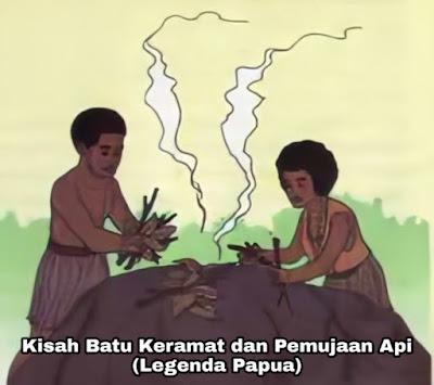 Legenda Batu Keramat – Pemujaan Api (Papua)