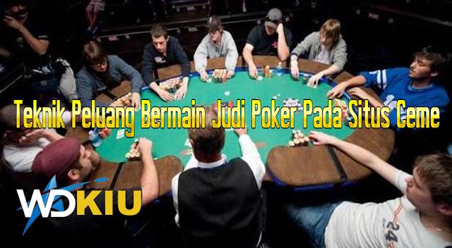 Teknik Peluang Bermain Judi Poker Pada Situs Ceme