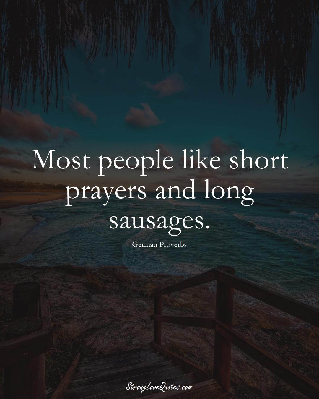 Most people like short prayers and long sausages. (German Sayings);  #EuropeanSayings