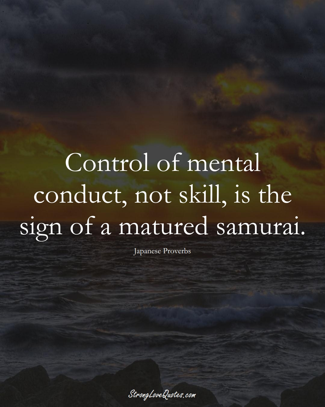 Control of mental conduct, not skill, is the sign of a matured samurai. (Japanese Sayings);  #AsianSayings