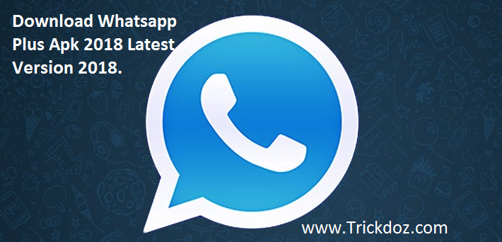 Whatsapp Plus Apk 2018-www.trickdoz.com
