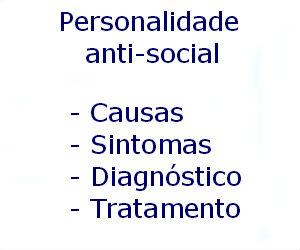 Transtorno de personalidade anti-social causas sintomas diagnóstico tratamento prevenção riscos complicações
