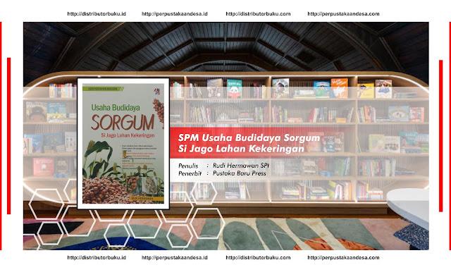 SPM : Usaha Budidaya Sorgum , Si Jago Lahan Kekeringan