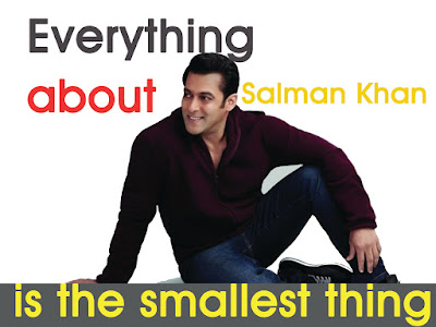 Everything about Salman Khan is the smallest thing