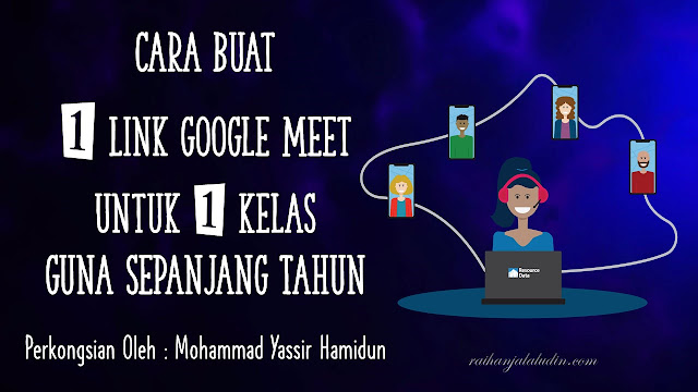 Cara Buat 1 Link Google Meet Untuk 1 Kelas & Link Yang Sama Boleh digunakan Sepanjang Tahun