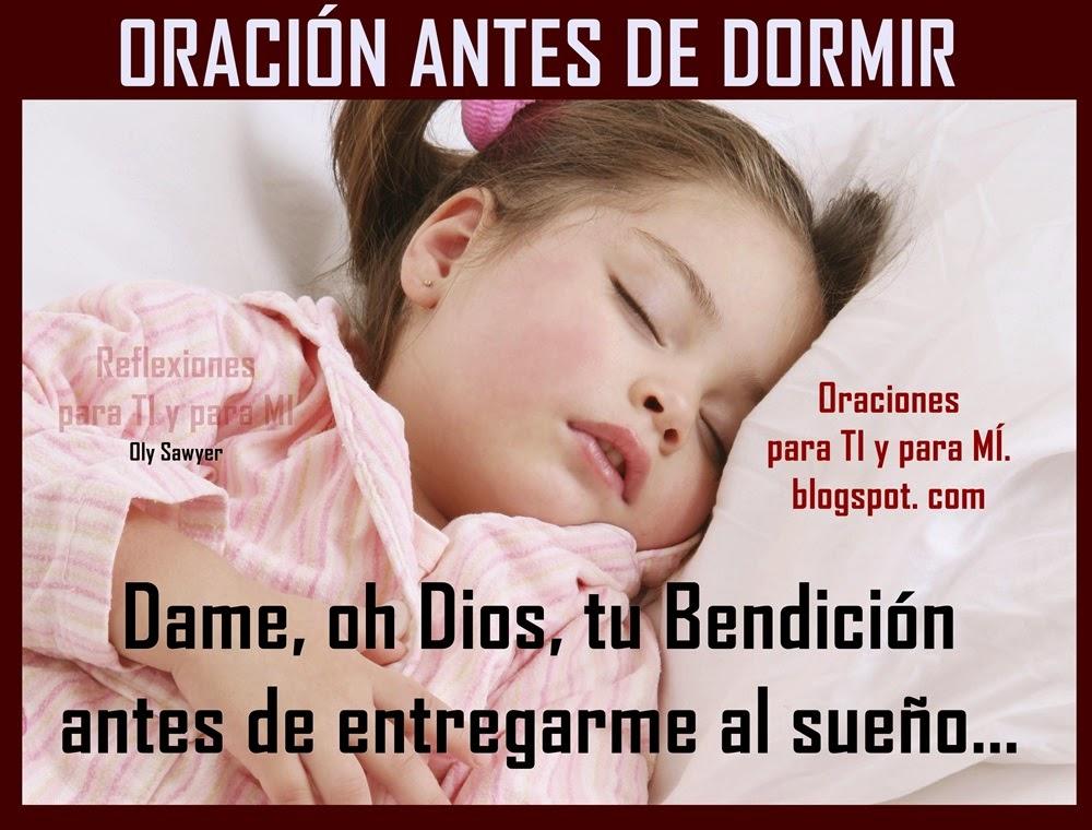 Dame, oh Dios, tu Bendición  antes de entregarme al sueño;  y de todos los que amo  cuida Tú mientras yo duermo.