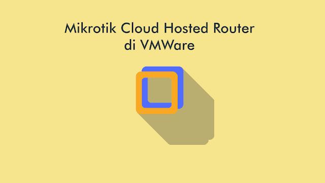 Cara Menginstal Mikrotik CHR di VMWare