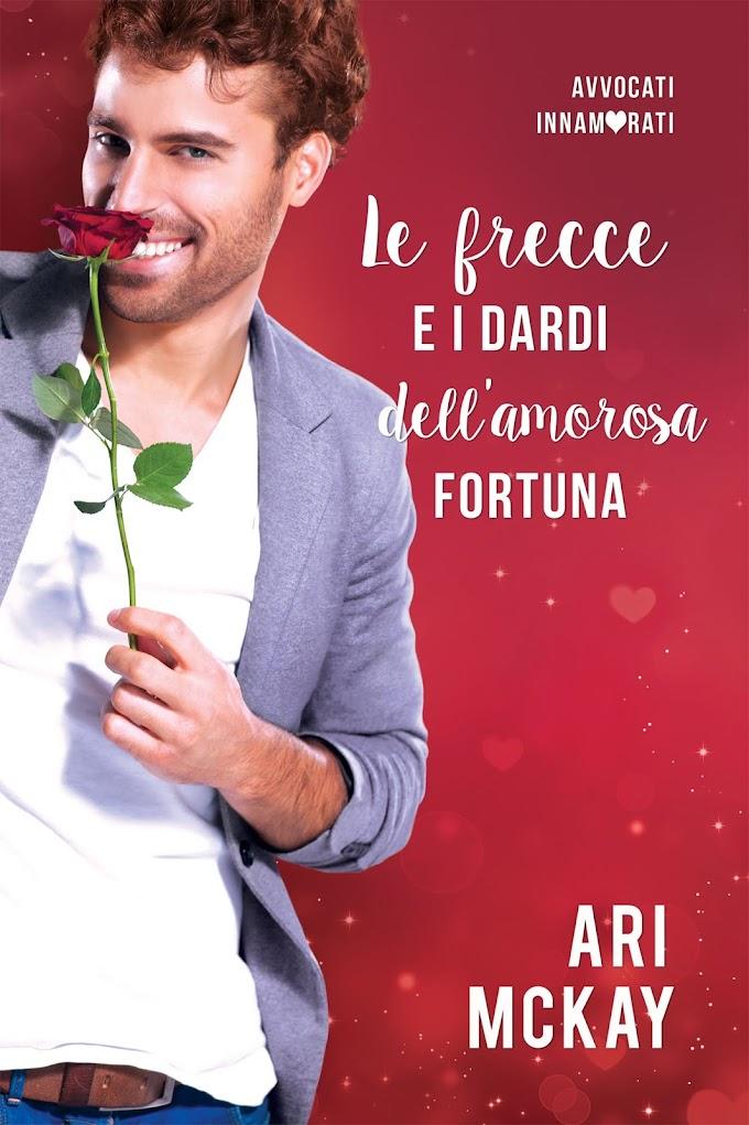 """Libri in uscita: """"Le frecce e i dardi dell'amorosa fortuna"""" (Serie Avvocati innamorati #2) di Ari McKay"""