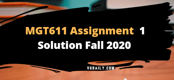 MGT611 Assignment No 1 Solution Fall 2020