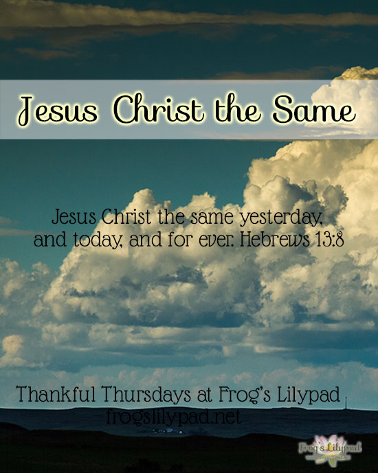 Frog's Lilypad : Jesus Christ the Same - We live in a sinful, restless world. Every day something around us changes.With the entire world changing, there is One who isn't - Jesus Christ the Same! l frogslilypad.net