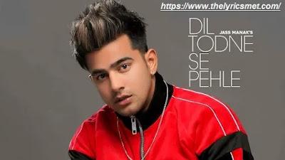 Dil Todne Se Pehle Song Lyrics | Jass Manak Sharry Nexus | Latest Punjabi Songs 2020