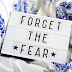 FORGET THE FEAR