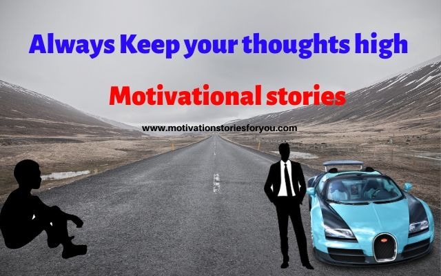 Always Keep your thoughts high । Motivational stories