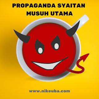 PROPAGANDA SYAITAN  MUSUH UTAMA