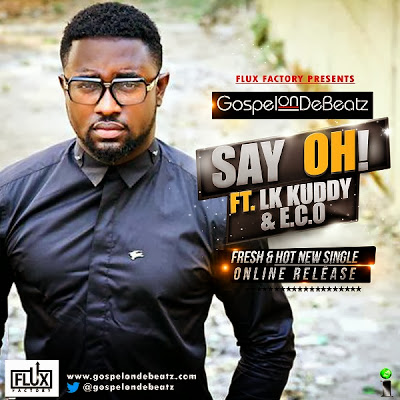 Gospelondebeatz - Say Oh ft LK Kuddy & E.C.O image