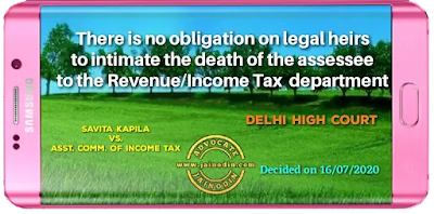No obligation on legal heirs to intimate the death of the assessee to the revenue/income tax department