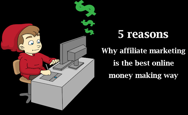 5 reasons Why affiliate marketing is the best online money making way. how to make money online for free.earn money online without investment