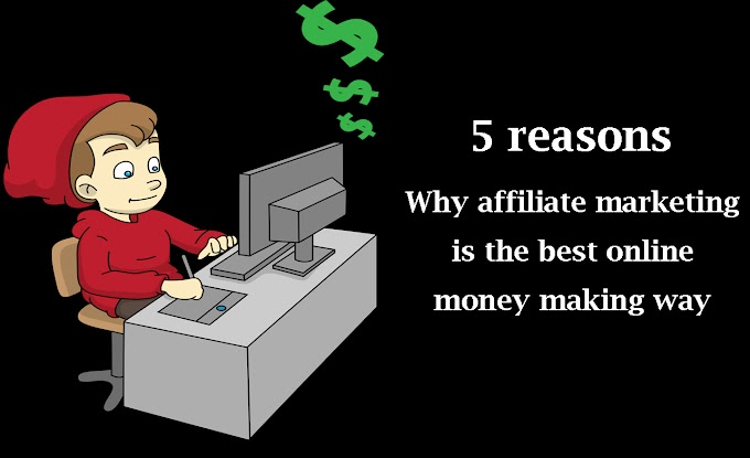 5 reasons Why affiliate marketing is the best online money making way