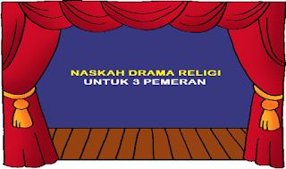 Contoh Naskah Drama Religi Untuk 3 Orang