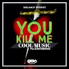 DOWNLOAD AUDIO|CoolMusic - you kill me (Official Audio)