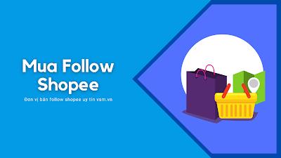 Mua follow shopee, hướng dẫn mua follow shopee