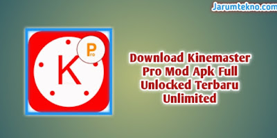 Download Kinemaster Pro Mod Apk Full Unlocked Terbaru Unlimited