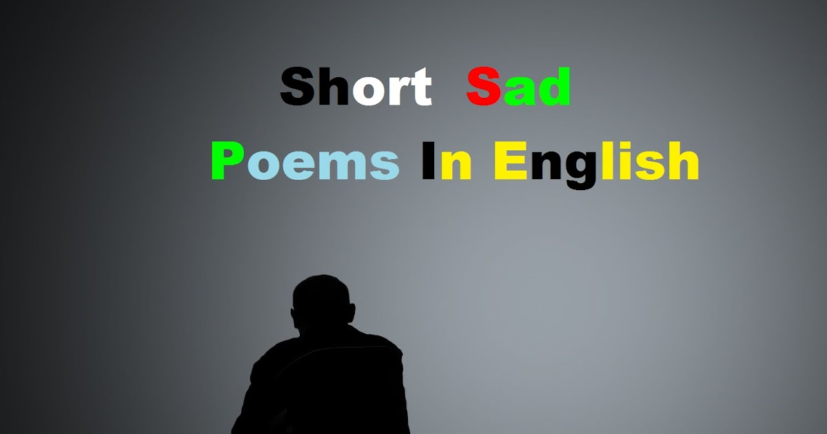 Sad Poems Short Sad Poems In English Sad Poems About Love It's an awesome short poem comprised of five lines. sad poems short sad poems in english