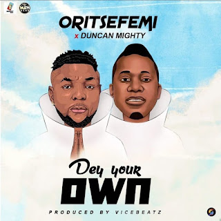 [Music] Oritsefemi ft Duncan Mighty - Dey Your Own