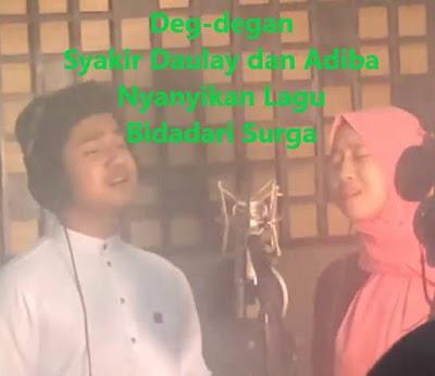 Deg-degan Syakir Daulay dan Adiba Nyanyikan Lagu Bidadari Surga