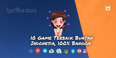 Game Buatan Indonesia Terbaik, 100% Bangga