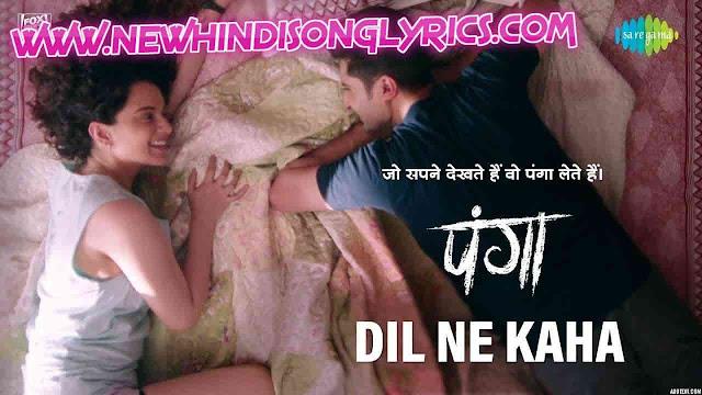 Dil Ne Kaha Lyrics In Hindi Panga, Dil Ne Kaha Lyrics In Hindi, Dil Ne Kaha Lyrics Panga, Dil Ne Kaha Song Lyrics Panga