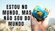 Estou no mundo, mas não sou do mundo