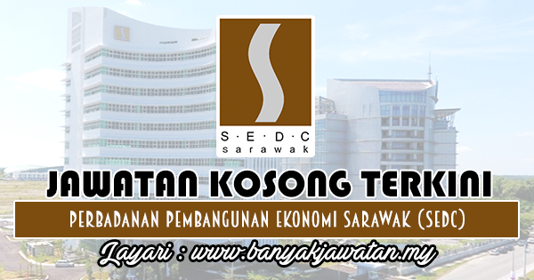 Jawatan Kosong 2018 di Perbadanan Pembangunan Ekonomi Sarawak (SEDC)