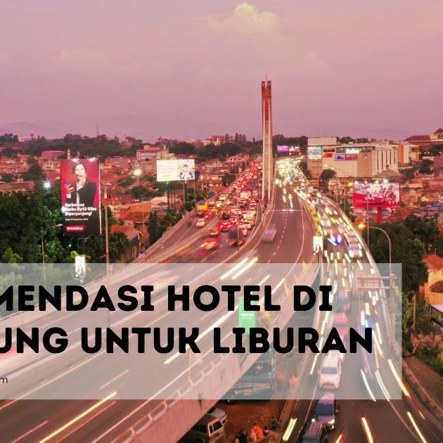 Rekomendasi Hotel di Bandung untuk Liburan