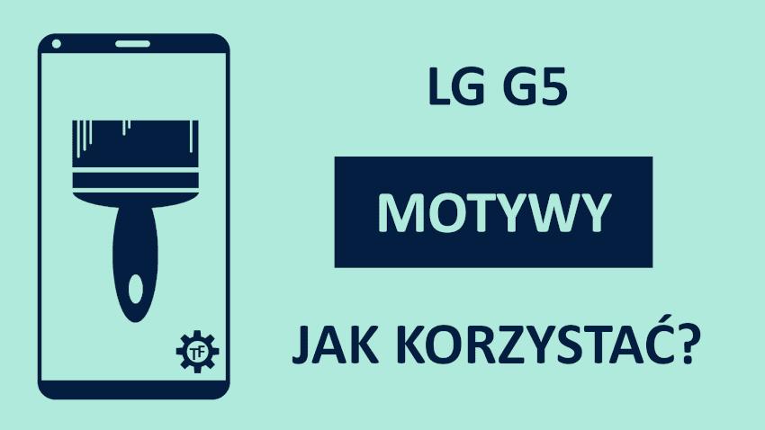 Jak zmienić motyw w LG G5?