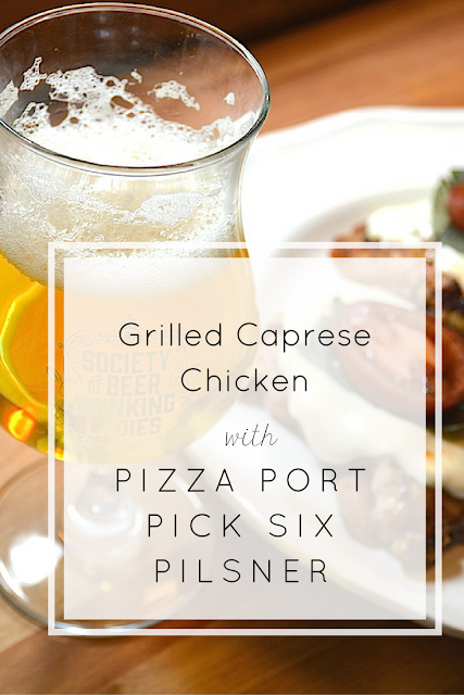 Grilled caprese chicken pairs perfectly with Pizza Port's Pilsner. This summer dinner + beer pairing is quick, cheap + perfect for sharing!