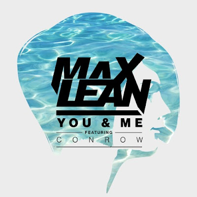 Max Lean Drops New Single 'You & Me' ft. Conrow