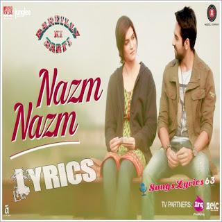 Nazm Nazm Lyrics Bareilly Ki Barfi [2017]