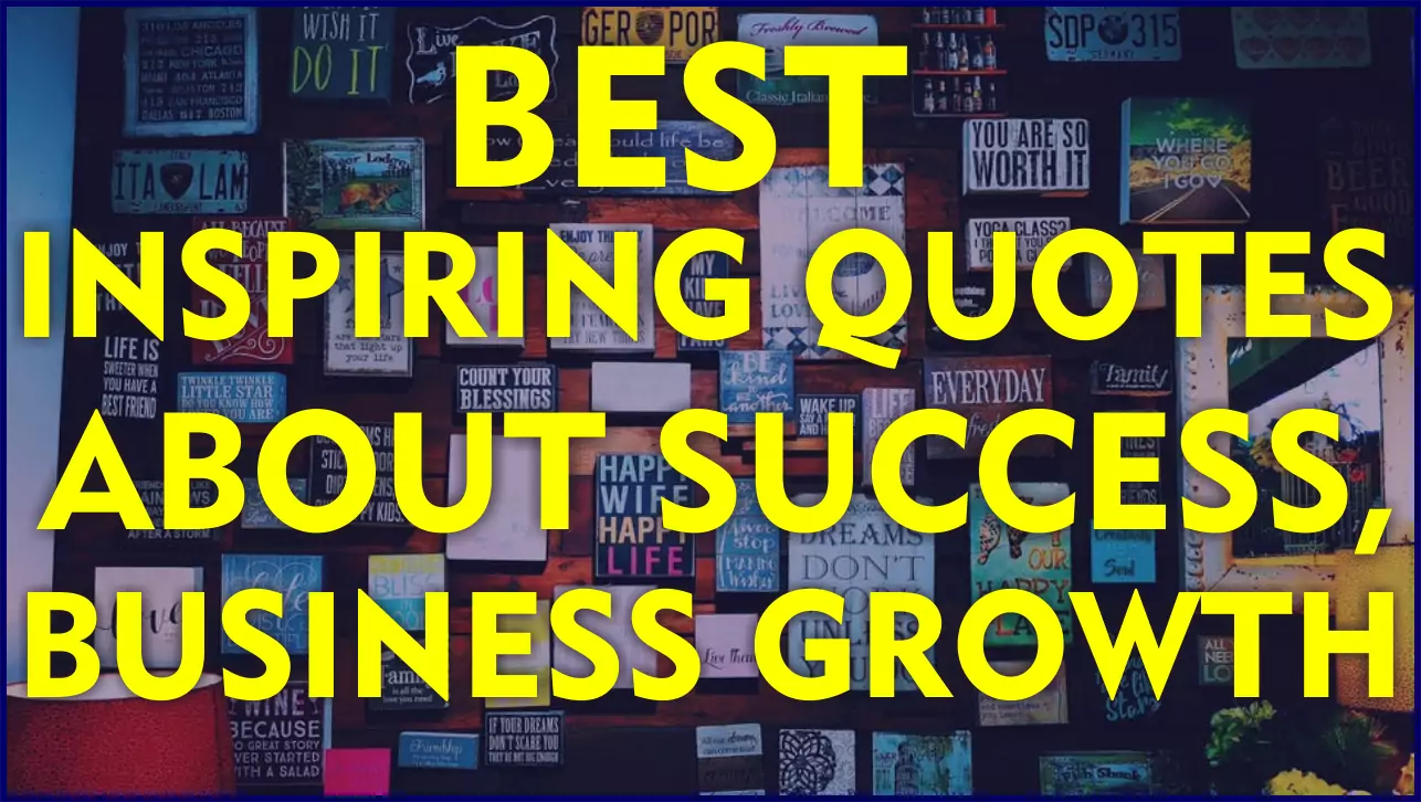 BEST INSPIRING QUOTES ABOUT SUCCESS, BUSINESS GROWTH