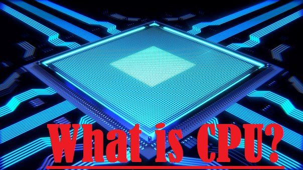 what is cpu and how does it work?