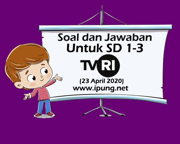 Soal dan Kunci Jawaban Pembelajaran TVRI untuk SD Kelas 1-3 (Kamis, 23 April 2020)