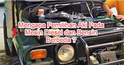 Mengapa Pemilihan Aki Pada Mesin Diesel dan Bensin Berbeda ?