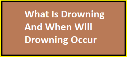 What Is Drowning And When Will Drowning Occur