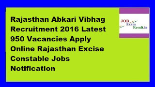 Rajasthan Abkari Vibhag Recruitment 2016 Latest 950 Vacancies Apply Online Rajasthan Excise Constable Jobs Notification