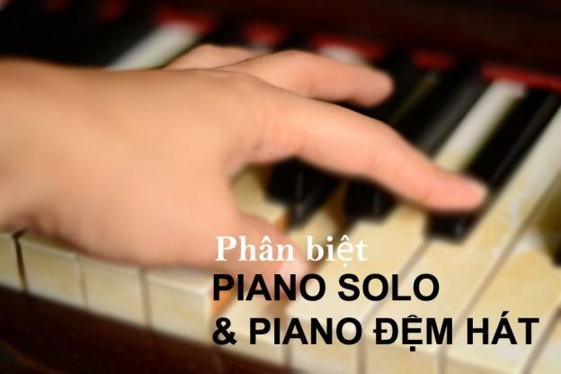 Phân biệt giống và khác nhau giữa chơi đàn piano Solo và chơi đàn piano Đệm Hát