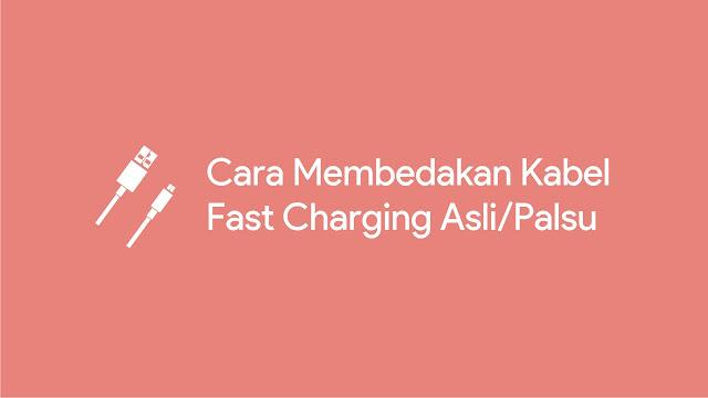 Cara Membedakan Kabel Fast Charging Asli atau Palsu