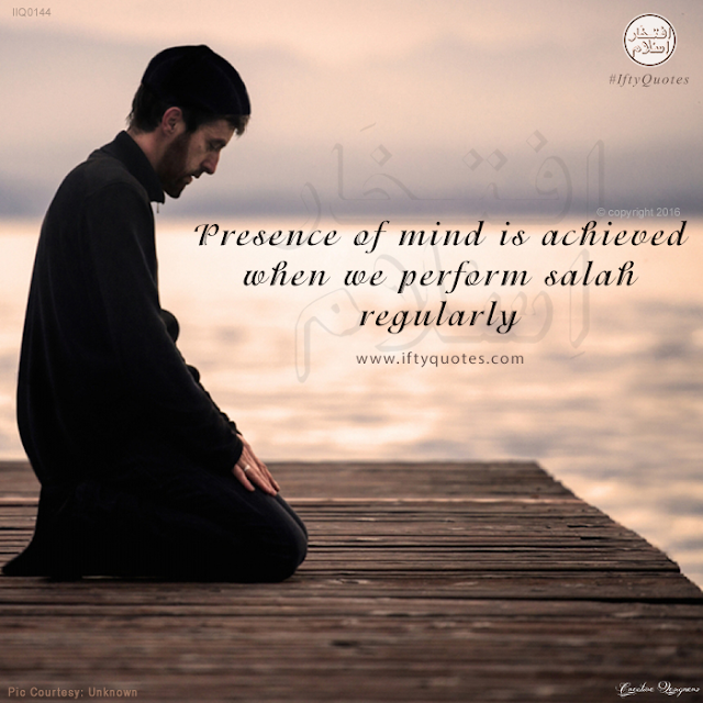Ifty Quotes | Presence of mind is achieved when we perform salah regularly. | Iftikhar Islam