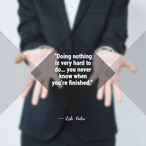 Funny Work Quote of The Day - 1234bizz: (Doing nothing is very hard to do… you never know when you're finished)