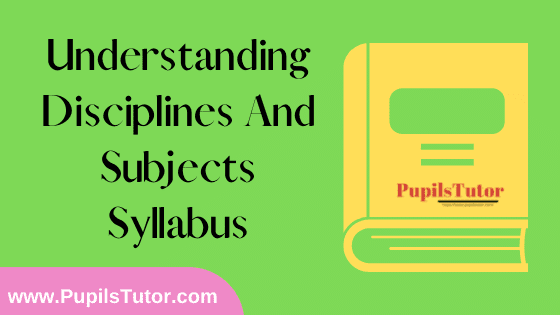 Understanding Disciplines And Subjects Syllabus, Course Content, Unit Wise Topics And Suggested Books For B.Ed 1st And 2nd Year And All The 4 Semesters In English Free Download PDF
