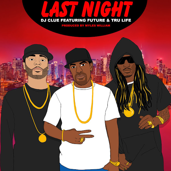 DJ Clue - Last Night (feat. Future & Tru Life) - Single Cover